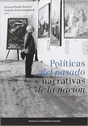 POLITICAS DEL PASADO Y NARRATIVAS DE LA NACION EN.. Fuera de colección: Amazon.es: Peiró Martín, Ignacio, Frías Corredor, Carmen: Libros