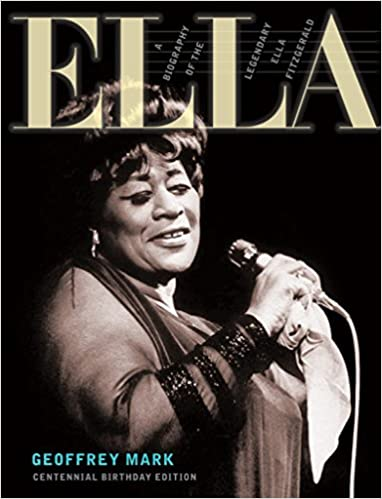 7c773a09b ELLA  A Biography of the Legendary Ella Fitzgerald  Geoffrey Mark   9780976951353  Amazon.com  Books