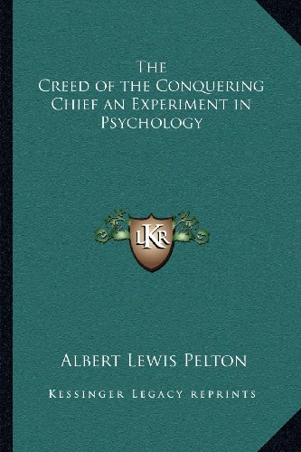 The Creed of the Conquering Chief an Experiment in Psychology