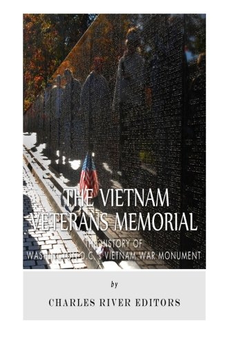 The Vietnam Veterans Memorial: The History of Washington D.C.'s Vietnam War (Vietnam Memorial)