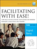 Facilitating with Ease! Core Skills for Facilitators, Team Leaders and Members, Managers, Consultants, and Trainers (Jossey-bass Business & Management Series)