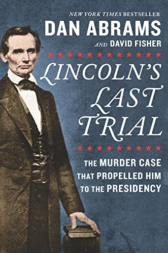 Book cover from Lincolns Last Trial: The Murder Case That Propelled Him to the Presidency by Dan Abrams