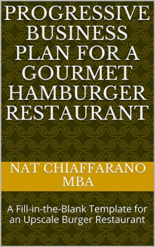 Progressive Business Plan for a Gourmet Hamburger Restaurant: A Fill-in-the-Blank Template for an Upscale Burger Restaurant