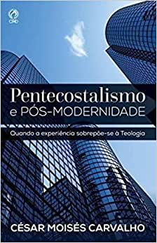 PENTACOSTALISMO E POSMODERNIDADE