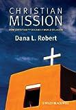 Christian Mission, Dana L. Robert, 0631236198
