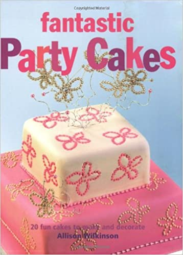 Fantastic Party Cakes 20 Fun To Make And Decorate Amazonde Allison Wilkinson Fremdsprachige Bucher