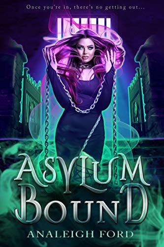 Asylum Bound: A Supernatural Prison Romance (Ashford Asylum Book 1) by [Ford, Analeigh]