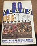 Sixty Years of USC-UCLA Football, Steve Springer and Michael Arkush, 0681411686