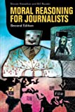 Moral Reasoning for Journalists, 2nd Edition