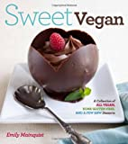 Sweet Vegan: A Collection of All Vegan, some Gluten-Free, and a Few Raw Desserts