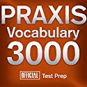 Official Praxis Vocabulary 3000: Become a True Master of Praxis Vocabulary...Quickly and Effectively! Audiobook by  Official Test Prep Content Team Narrated by Jared Pike, Daniela Dilorio