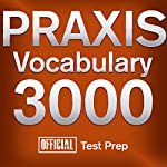 Official Praxis Vocabulary 3000: Become a True Master of Praxis Vocabulary...Quickly and Effectively! |  Official Test Prep Content Team