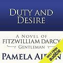 Duty and Desire: A Novel of Fitzwilliam Darcy, Gentleman Hörbuch von Pamela Aidan Gesprochen von: George Holmes