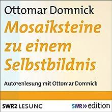 Mosaiksteine zu einem Selbstbildnis Hörbuch von Ottomar Domnick Gesprochen von: Ottomar Domnick