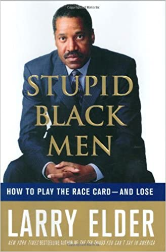 Stupid Black Men How To Play The Race Card And Lose Larry Elder