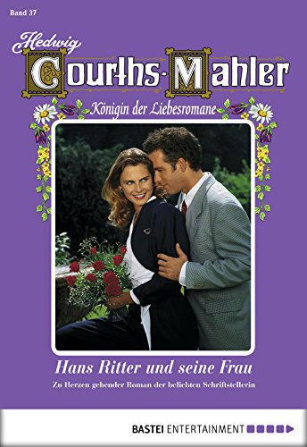 Hedwig Courths-Mahler - Folge 037: Hans Ritter und seine Frau (German Edition)
