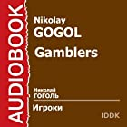 Gamblers [Russian Edition] (       ABRIDGED) by Nikolay Gogol Narrated by Georgy Dore, Vladimir Lepko, Apollon Yachnitsky, Feodor Dimant, Dmitry Kadanov, Oleg Solyus, Georgy Tusuzov