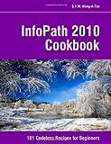 InfoPath 2010 Cookbook, S. Y. M. Wong-A-Ton, 1456542761