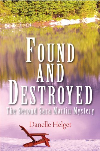 Found and Destroyed: The Second Sarah Martin Mystery (Sarah Martin Mysteries) by Danelle Helget (2012-06-06)