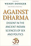 img - for Against Dharma: Dissent in the Ancient Indian Sciences of Sex and Politics (The Terry Lectures Series) book / textbook / text book