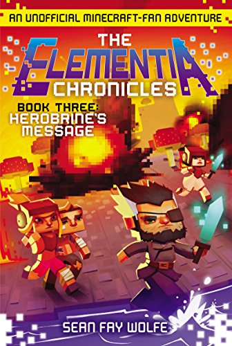 - The Elementia Chronicles #3: Herobrine's Message: An Unofficial Minecraft-Fan Adventure