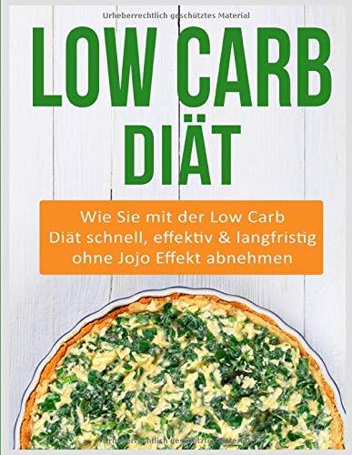 Low Carb Diät  Wie Sie Mit Der Low Carb Diät Schnell Effektiv And Langfristig Ohne Jojo Effekt Abnehmen
