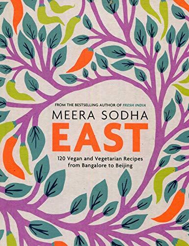 East: 120 Vegetarian and Vegan recipes from Bangalore to Beijing por Meera Sodha