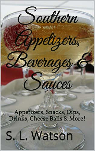 Southern Appetizers, Beverages & Sauces: Appetizers, Snacks, Dips, Drinks, Cheese Balls & More!