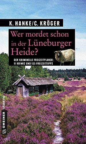 Wer mordet schon in der Lüneburger Heide?: 11 Krimis und 125 Freizeittipps (Kriminelle Freizeitführer im GMEINER-Verlag)
