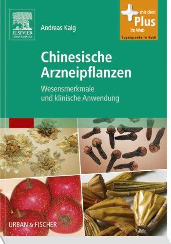Chinesische Arzneipflanzen: Wesensmerkmale und klinische Anwendung - mit Zugang zum Elsevier-Portal