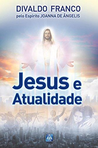 Jesus e a Atualidade (Série Psicologica Joanna de Ângelis)