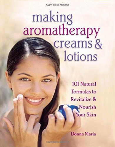 Price comparison product image Making Aromatherapy Creams and Lotions: 101 Natural Formulas to Revitalize & Nourish Your Skin