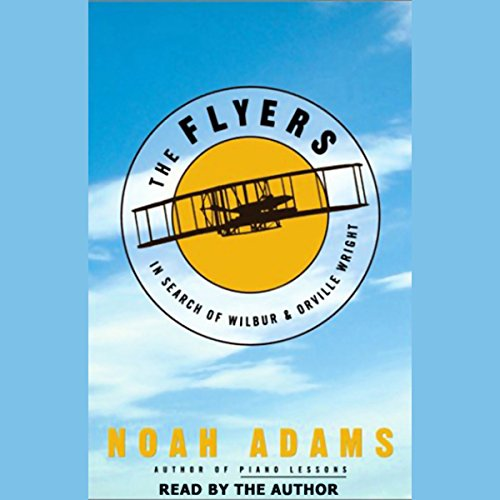 The Flyers: In Search of Wilbur and Orville Wright by Random House Audio