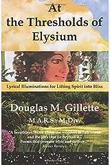 At the Thresholds of Elysium: Lyrical Illuminations for Lifting Spirit into Bliss Paperback