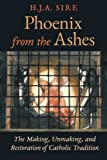 Phoenix from the Ashes: The Making, Unmaking, and Restoration of Catholic Tradition