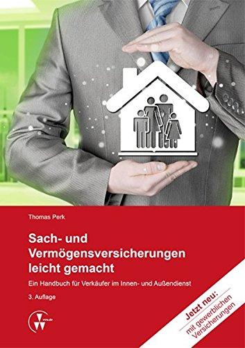 Sach- und Vermögensversicherungen leicht gemacht: Ein Handbuch für Verkäufer im Innen- und Außendienst