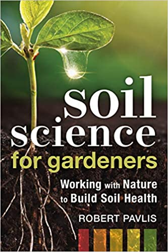 Book's Cover of Soil Science for Gardeners: Working With Nature to Build Soil Health (Anglais) Broché – 7 avril 2020