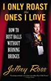 I Only Roast the Ones I Love, Jeffrey Ross, 1439102791