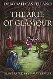 The Arte of Glamour, Deborah Castellano, 1475218389