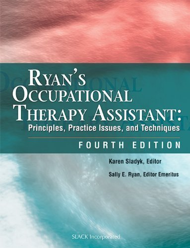 Ryan's Occupational Therapy Assistant: Principles, Practice Issues, and Techniques 4th (fourth) Edition published by Slack Incorporated (2005)