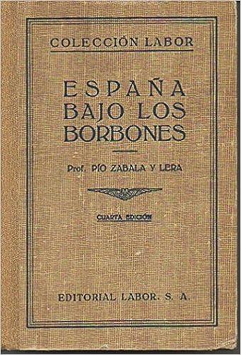 ESPAÑA BAJO LOS BORBONES: Amazon.es: Pío Zabala y Lera: Libros