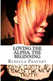 Loving the Alpha: the Begining, Rebecca Fravert, 1494303825