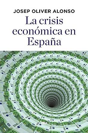 La crisis económica en España (ECONOMÍA) eBook: Oliver Alonso, Josep: Amazon.es: Tienda Kindle