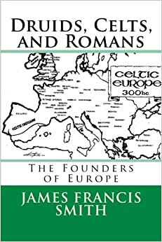 Druids, Celts, and Romans: The Founders of Europe (The Irish-American Story) (Volume 1)