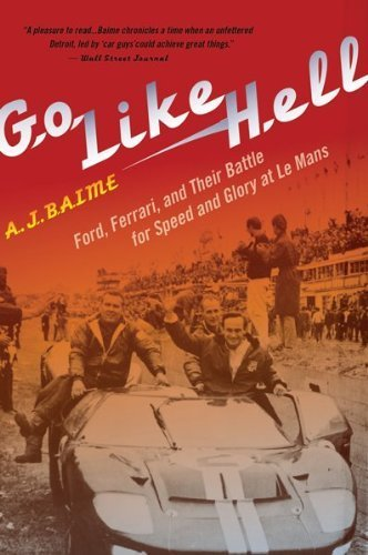Go Like Hell: Ford, Ferrari, and Their Battle for Speed and Glory at Le Mans by A. J. Baime (2010-06-17)