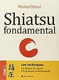 Shiatsu fondamental - tome 1 - Les techniques: Du Shiatsu de confort à la pratique professionnelle (A.M. SANTE) (French Edition)