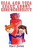 Ella and Tina Learn about Responsibility: The Easy Way To Teach Your Child About Responsibility
