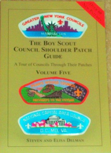 The Boy Scout Council Shoulder Patch Guide - A Tour of Councils Through Their Patches (Volume Five)