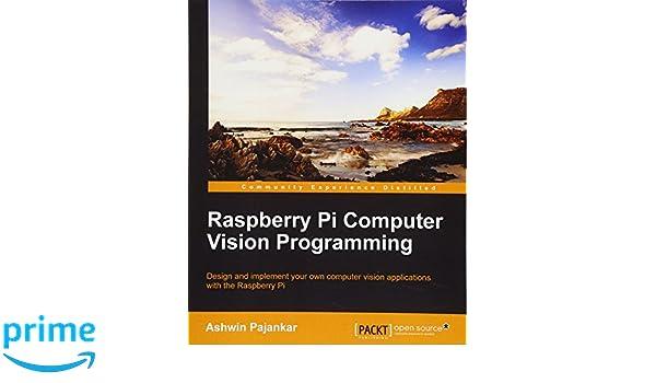 Raspberry Pi Computer Vision Programming: Amazon.es: Ashwin Pajankar: Libros en idiomas extranjeros