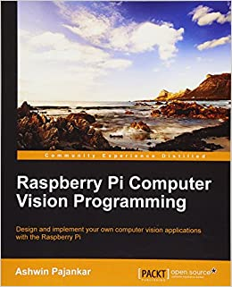 Raspberry Pi Computer Vision Programming: Ashwin Pajankar